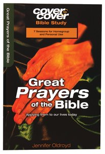 Great Prayers of the Bible - Applying Them to Our Lives Today (Cover To Cover Bible Study Guide Series)
