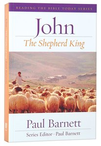 John - the Shepherd King (Reading The Bible Today Series)