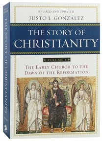 Story of Christianity, the (Volume 1) (2010, 2nd Ed)