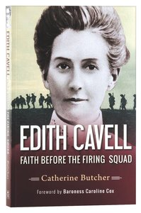 Edith Cavell: Faith Before the Firing Squad
