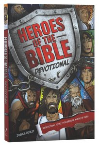Heroes of the Bible Devotional:90 Devotions to Help You Become a Hero of God!
