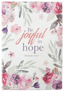 Journal: Be Joyful in Hope, Floral, Luxleather Rejoice Collection