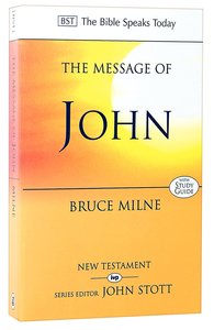 The Message of John (Incl Study Guide) (Bible Speaks Today Series)
