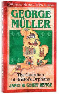 George Mueller - the Guardian of Bristols Orphans (Christian Heroes Then & Now Series)