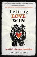 Letting Love Win: How I Left Islam And Found God