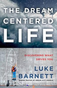 The Dream-Centered Life: Discovering What Drives You
