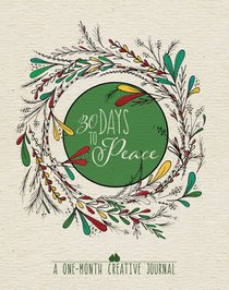 30 Days to Peace: A One-Month Creative Journal