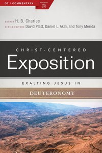 Exalting Jesus in Deuteronomy (Christ Centered Exposition Commentary Series)