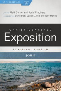 Exalting Jesus in John (Christ Centered Exposition Commentary Series)