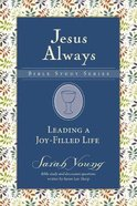 Leading a Joy-Filled Life (Jesus Always Bible Studies Series)