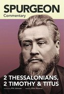 2 Thessalonians, 2 Timothy, Titus (Spurgeon Commentary Series)