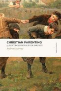 Christian Parenting: 52 Daily Devotionals For Parents (Lexham Classics Series)