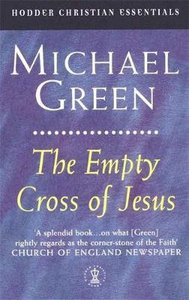 The Empty Cross of Jesus (Hodder Christian Essentials Series)