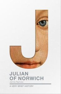 Julian of Norwich (A Very Brief History Series)