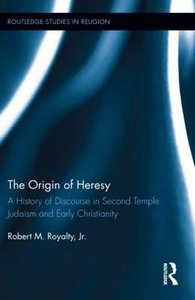 The Origin of Heresy: A History of Discourse in Second Temple Judaism and Early Christianity