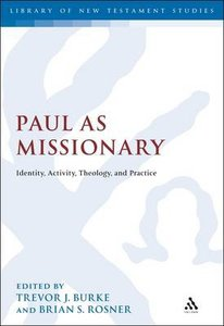 Paul as Missionary: Identity, Activity, Theology, and Practice (Library Of New Testament Studies Series)
