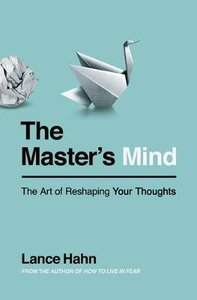 The Masters Mind: The Art of Reshaping Your Thoughts