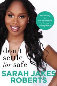 Dont Settle For Safe: Embracing the Uncomfortable to Become Unstoppable