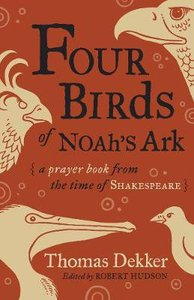 Four Birds of Noahs Ark: A Prayer Book From the Time of Shakespeare