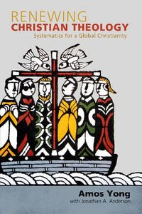 Renewing Christian Theology: Systematics For a Global Christianity
