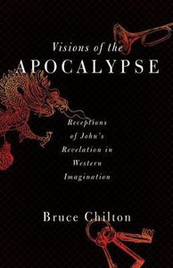 Visions of the Apocalypse: Receptions of Johns Revelation in Western Imagination
