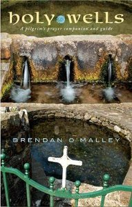Holy Wells: A Pilgrims Prayer Companion and Guide