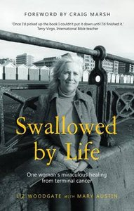 Swallowed By Life: One Womans Miraculous Healing From Terminal Cancer