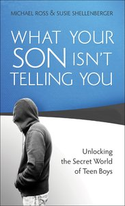 What Your Son Isnt Telling You: Unlocking the Secret World of Teen Boys