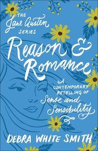 Reason and Romance - Sense and Sensibility, a Contemporary Retelling (Jane Austen Series)
