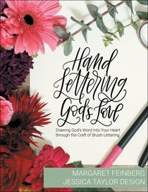 Hand Lettering Gods Love: Drawing Gods Word Into Your Heart Through the Craft of Brush Lettering