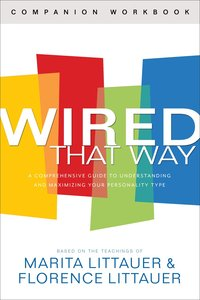 Wired That Way: A Comprehensive Guide to Understanding and Maximizing Your Personality Type (Companion Workbook)
