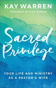 Sacred Privilege: Your Life and Ministry as a Pastors Wife