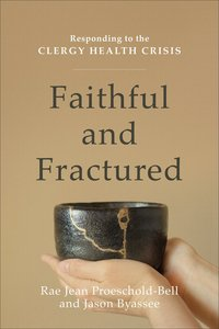 Faithful and Fractured: Responding to the Clergy Health Crisis