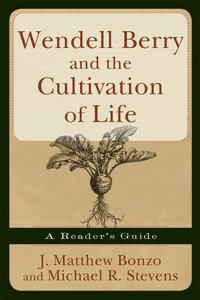 Wendell Berry and the Cultivation of Life