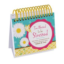 365 Perpetual Calendar: Too Blessed to Be Stressed - 365 Days of Inspiration and Encouragement From Debora M. Coty