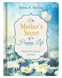 The Mothers Secret of a Happy Life Daily Devotional Journal