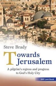 Towards Jerusalem: A Pilgrims Regress and Progress to Gods Holy City