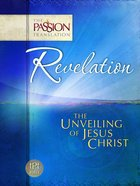 Revelation - The Unveiling of Jesus Christ (The Passion Translation Series)