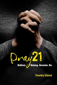 Pray 21: Believe. Belong. Become. Be. (Discovery Guide)