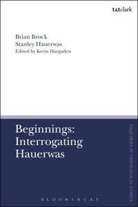 Beginnings: Interrogating Hauerwas