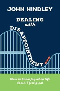 Dealing With Disappointment: How to Know Joy When Life Doesnt Feel Great