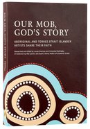 Our Mob, Gods Story: Aboriginal and Torres Strait Islander Christianity (With Slip Case)