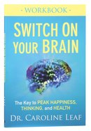 Switch on Your Brain: The Key to Peak Happiness, Thinking, and Health (Workbook)