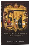 The Last Adam: A Theology of the Obedient Life of Jesus in the Gosples