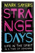Strange Days: Life in the Spirit in a Time of Terrorism, Populist Olitics, and Culture Wars