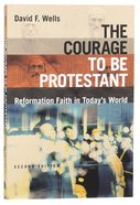 The Courage to Be Protestant: Reformation Faith in Todays World