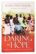 Daring to Hope: Finding Gods Goodness in the Broken and the Beautiful
