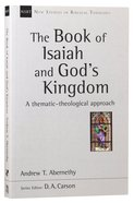Book of Isaiah and Gods Kingdom - Thematic-Theological Approach (New Studies In Biblical Theology Series)