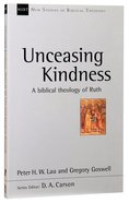 A Unceasing Kindness: Biblical Theology Of Ruth (New Studies In Biblical Theology Series)