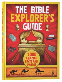The Bible Explorers Guide:1000 Amazing Facts and Photos